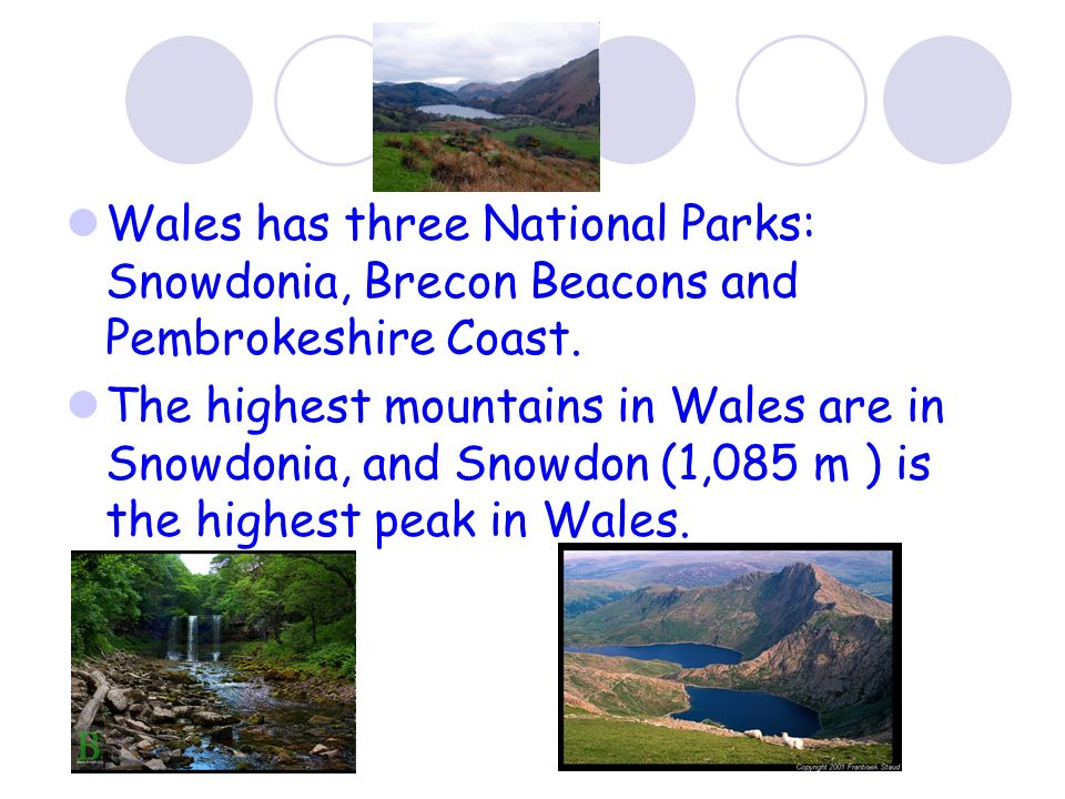 Wales has three National Parks: Snowdonia, Brecon Beacons and Pembrokeshire Coast.