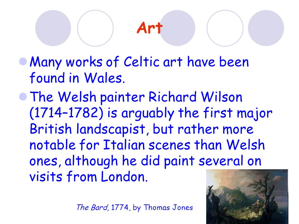 Art Many works of Celtic art have been found in Wales.