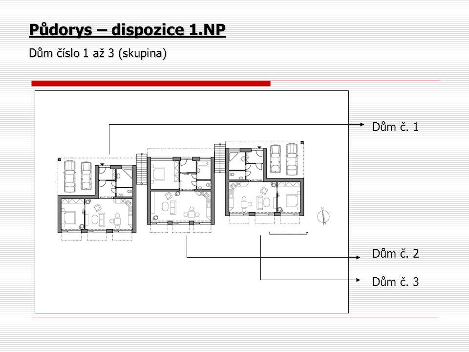 Půdorys – dispozice 1.NP Dům číslo 1 až 3 (skupina) Dům č. 1 Dům č. 2