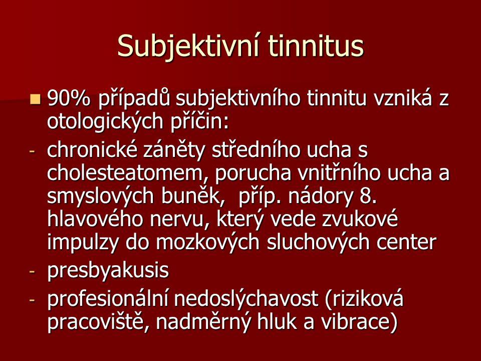 Subjektivní tinnitus 90% případů subjektivního tinnitu vzniká z otologických příčin: