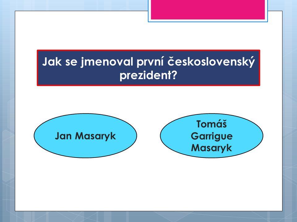 Jak se jmenoval první československý prezident Tomáš Garrigue Masaryk