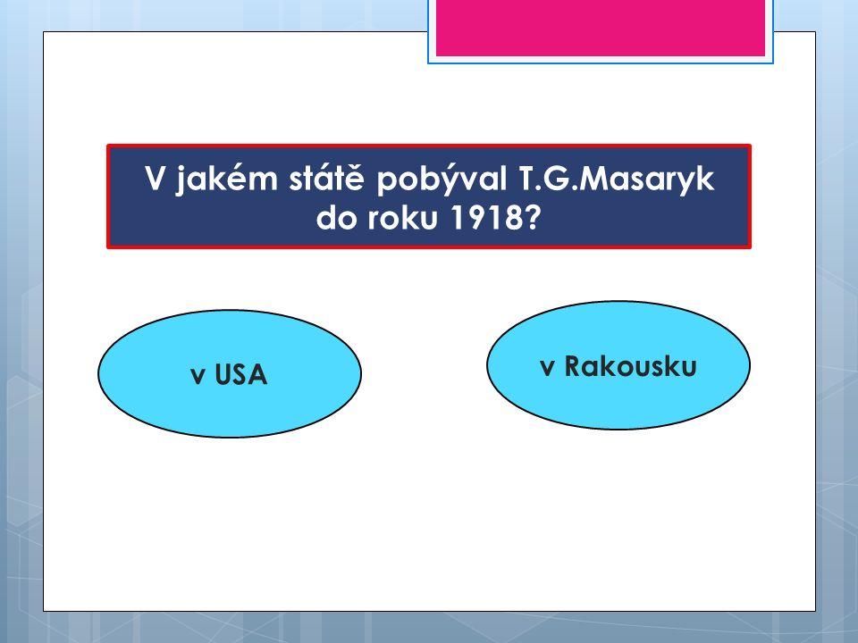 V jakém státě pobýval T.G.Masaryk do roku 1918