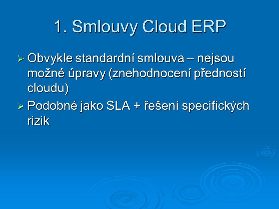 1. Smlouvy Cloud ERP Obvykle standardní smlouva – nejsou možné úpravy (znehodnocení předností cloudu)