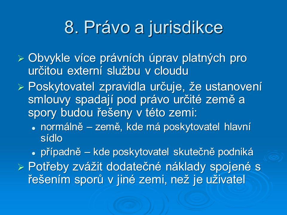8. Právo a jurisdikce Obvykle více právních úprav platných pro určitou externí službu v cloudu.