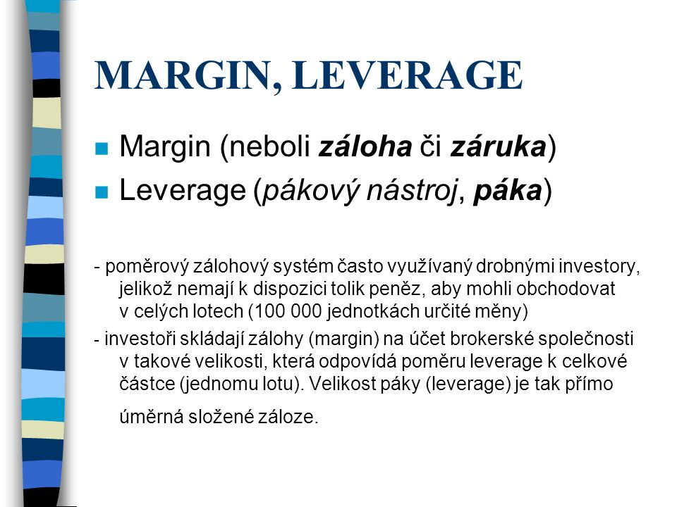 MARGIN, LEVERAGE Margin (neboli záloha či záruka)
