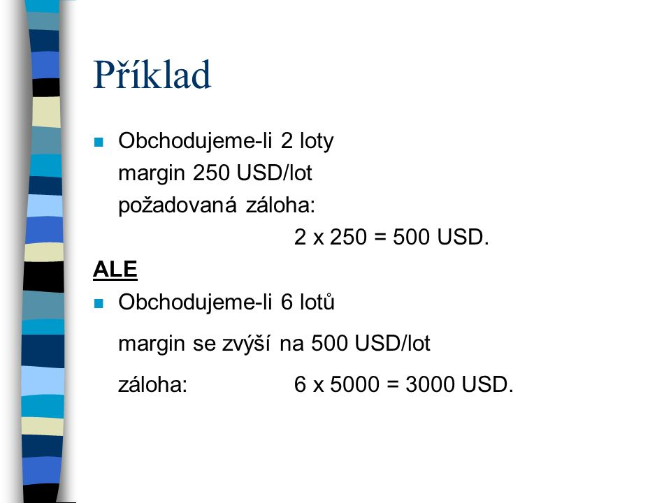 Příklad Obchodujeme-li 2 loty margin 250 USD/lot požadovaná záloha: