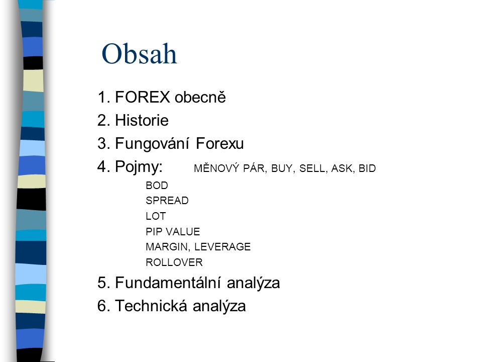 Obsah 1. FOREX obecně 2. Historie 3. Fungování Forexu