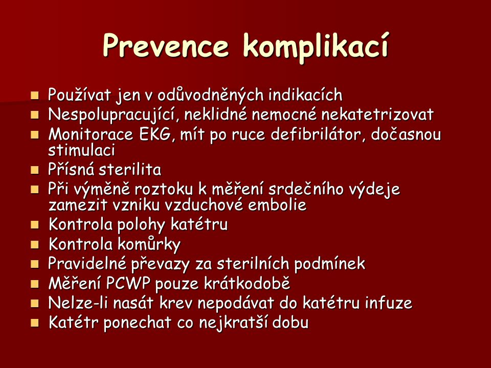 Prevence komplikací Používat jen v odůvodněných indikacích