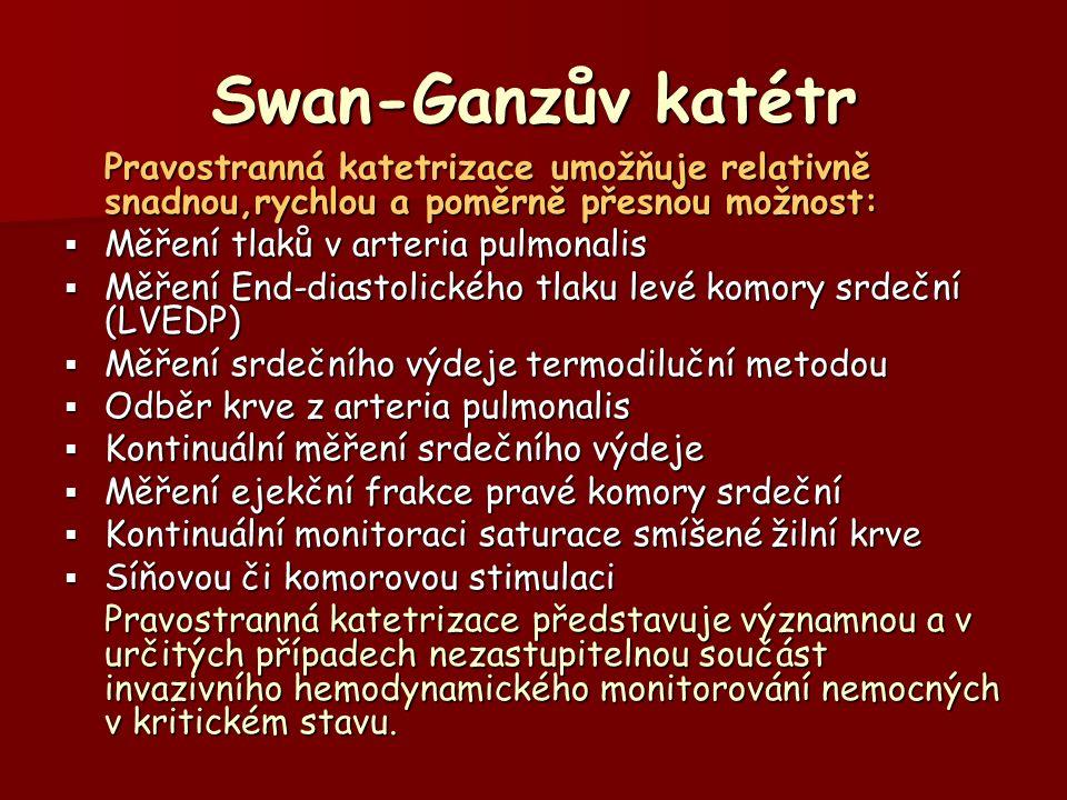 Swan-Ganzův katétr Pravostranná katetrizace umožňuje relativně snadnou,rychlou a poměrně přesnou možnost: