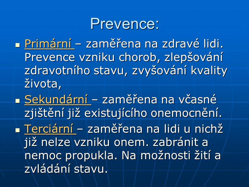 Prevence: Primární – zaměřena na zdravé lidi. Prevence vzniku chorob, zlepšování zdravotního stavu, zvyšování kvality života,