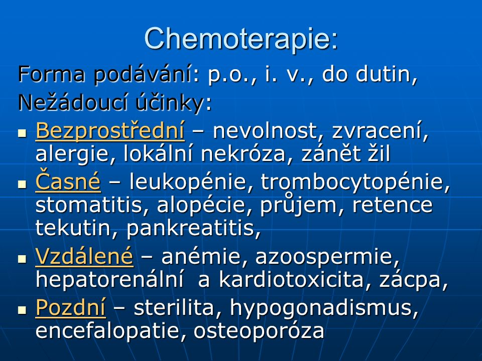 Chemoterapie: Forma podávání: p.o., i. v., do dutin, Nežádoucí účinky:
