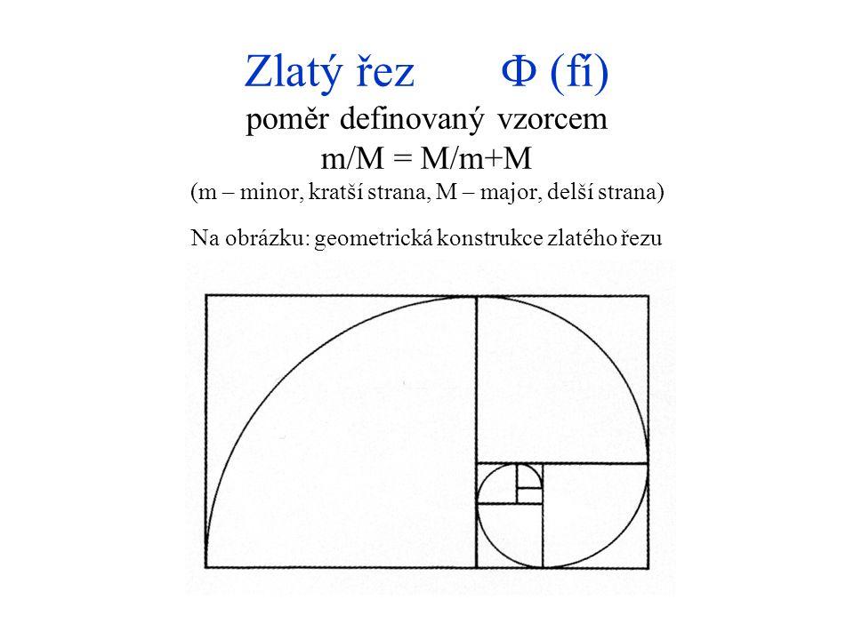 Zlatý řez Ф (fí) poměr definovaný vzorcem m/M = M/m+M (m – minor, kratší strana, M – major, delší strana) Na obrázku: geometrická konstrukce zlatého řezu