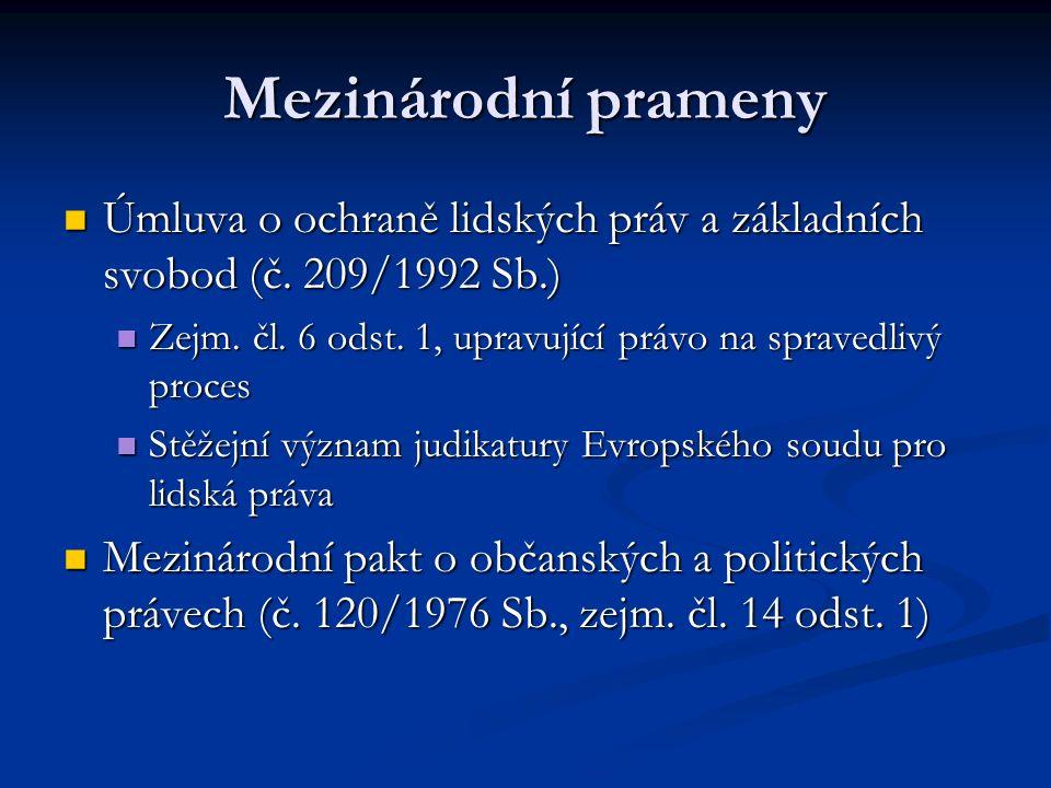 Mezinárodní prameny Úmluva o ochraně lidských práv a základních svobod (č. 209/1992 Sb.) Zejm. čl. 6 odst. 1, upravující právo na spravedlivý proces.
