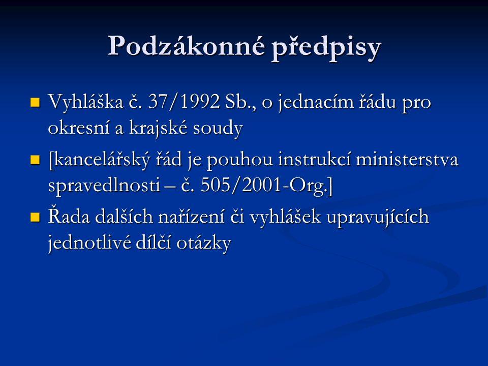 Podzákonné předpisy Vyhláška č. 37/1992 Sb., o jednacím řádu pro okresní a krajské soudy.