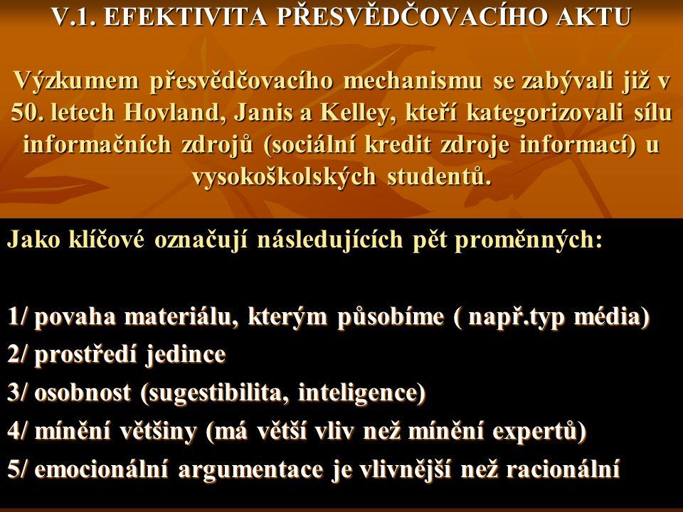 V.1. EFEKTIVITA PŘESVĚDČOVACÍHO AKTU Výzkumem přesvědčovacího mechanismu se zabývali již v 50. letech Hovland, Janis a Kelley, kteří kategorizovali sílu informačních zdrojů (sociální kredit zdroje informací) u vysokoškolských studentů.