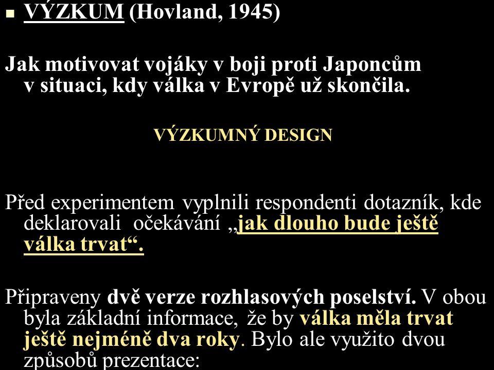 VÝZKUM (Hovland, 1945) Jak motivovat vojáky v boji proti Japoncům v situaci, kdy válka v Evropě už skončila.