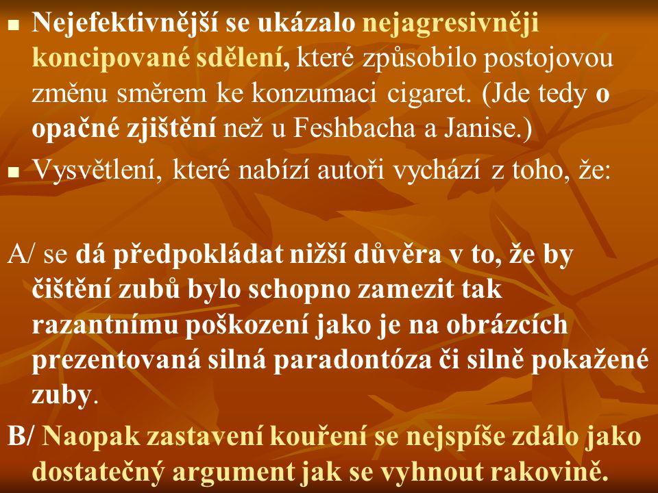Nejefektivnější se ukázalo nejagresivněji koncipované sdělení, které způsobilo postojovou změnu směrem ke konzumaci cigaret. (Jde tedy o opačné zjištění než u Feshbacha a Janise.)