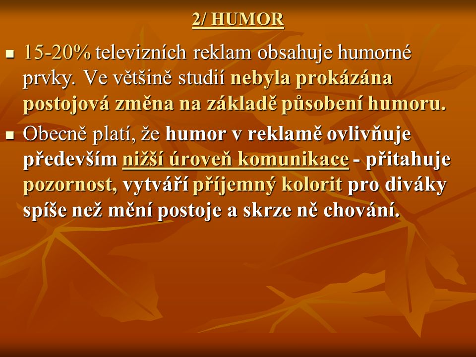 2/ HUMOR 15-20% televizních reklam obsahuje humorné prvky. Ve většině studií nebyla prokázána postojová změna na základě působení humoru.