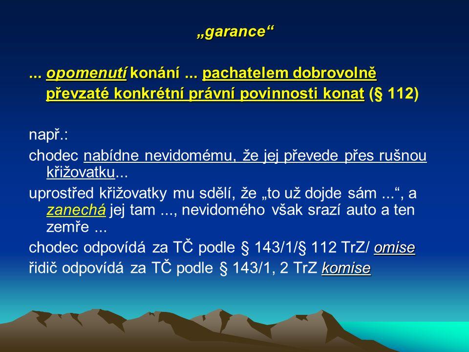 """""""garance ... opomenutí konání ... pachatelem dobrovolně. převzaté konkrétní právní povinnosti konat (§ 112)"""