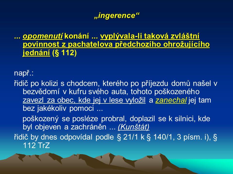 """""""ingerence ... opomenutí konání ... vyplývala-li taková zvláštní povinnost z pachatelova předchozího ohrožujícího jednání (§ 112)"""