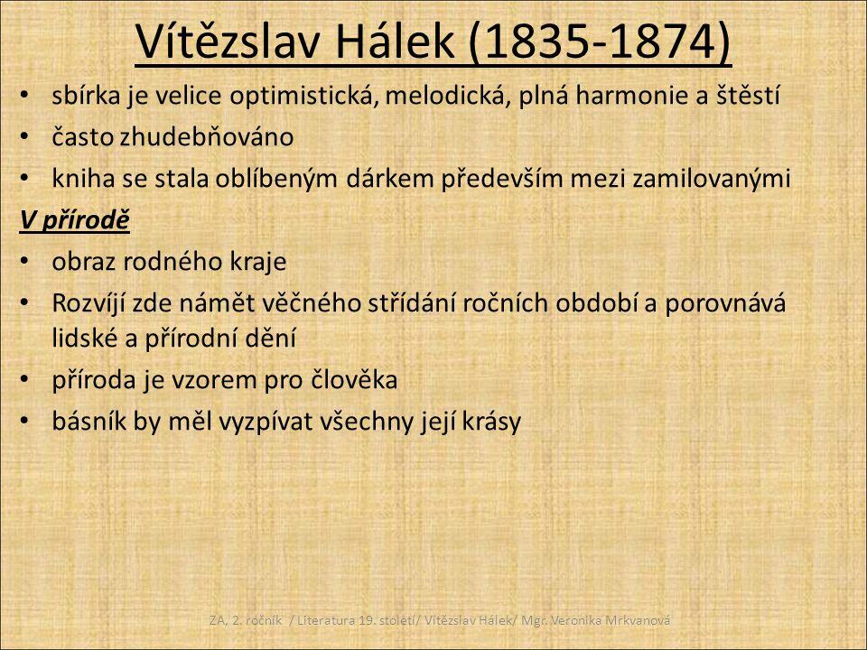 Vítězslav Hálek (1835-1874) sbírka je velice optimistická, melodická, plná harmonie a štěstí. často zhudebňováno.