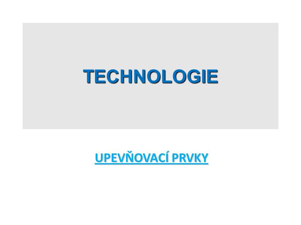 TECHNOLOGIE UPEVŇOVACÍ PRVKY