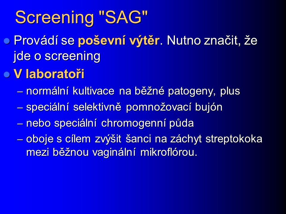 Screening SAG Provádí se poševní výtěr. Nutno značit, že jde o screening. V laboratoři. normální kultivace na běžné patogeny, plus.