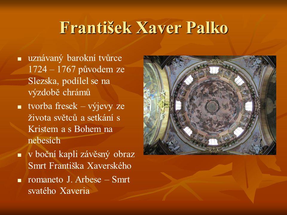 František Xaver Palko uznávaný barokní tvůrce 1724 – 1767 původem ze Slezska, podílel se na výzdobě chrámů.