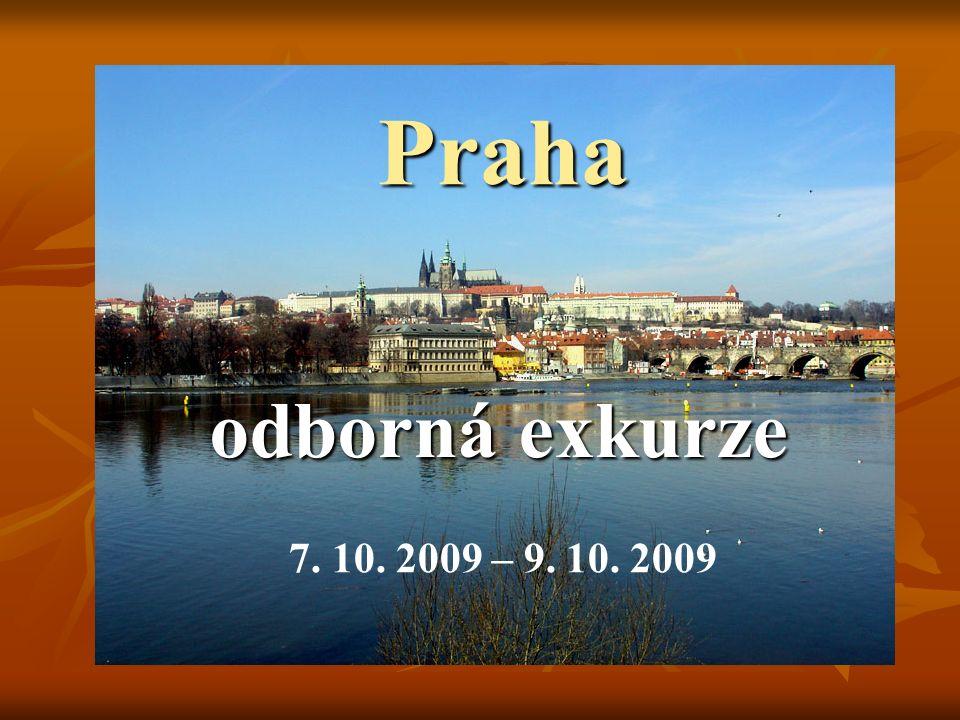 Praha odborná exkurze 7. 10. 2009 – 9. 10. 2009