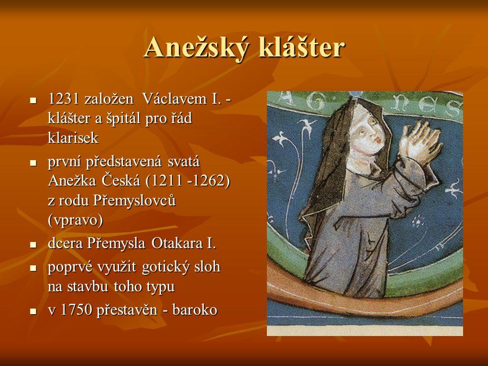 Anežský klášter 1231 založen Václavem I. - klášter a špitál pro řád klarisek.