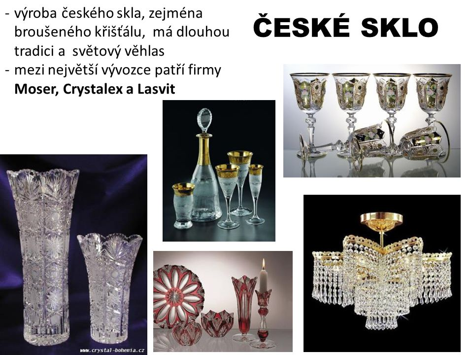 výroba českého skla, zejména broušeného křišťálu, má dlouhou tradici a světový věhlas