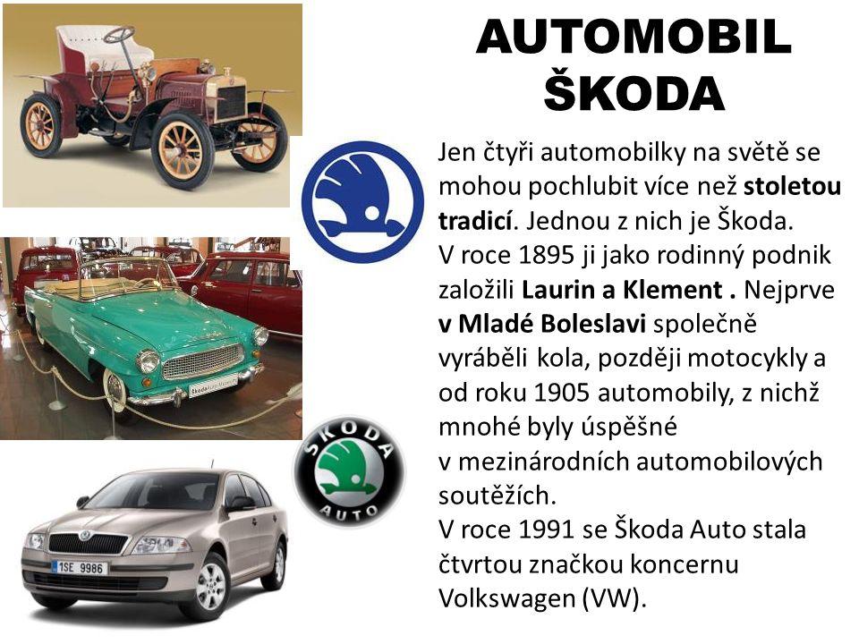 AUTOMOBIL ŠKODA. Jen čtyři automobilky na světě se mohou pochlubit více než stoletou tradicí. Jednou z nich je Škoda.