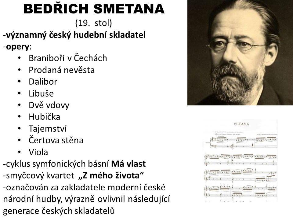 BEDŘICH SMETANA (19. stol) významný český hudební skladatel opery: