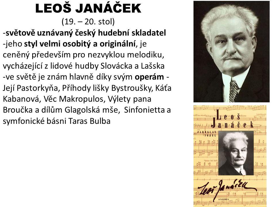LEOŠ JANÁČEK (19. – 20. stol) světově uznávaný český hudební skladatel