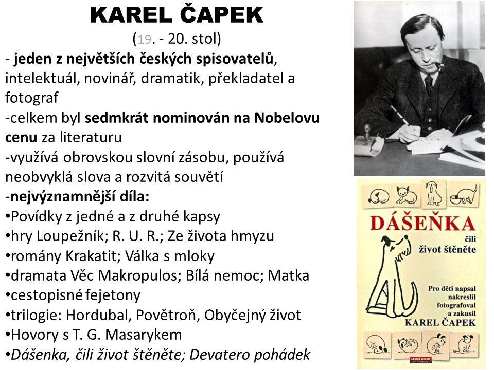 KAREL ČAPEK (19. - 20. stol) jeden z největších českých spisovatelů, intelektuál, novinář, dramatik, překladatel a fotograf.