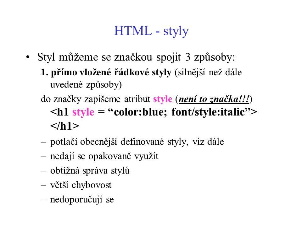 HTML - styly Styl můžeme se značkou spojit 3 způsoby: