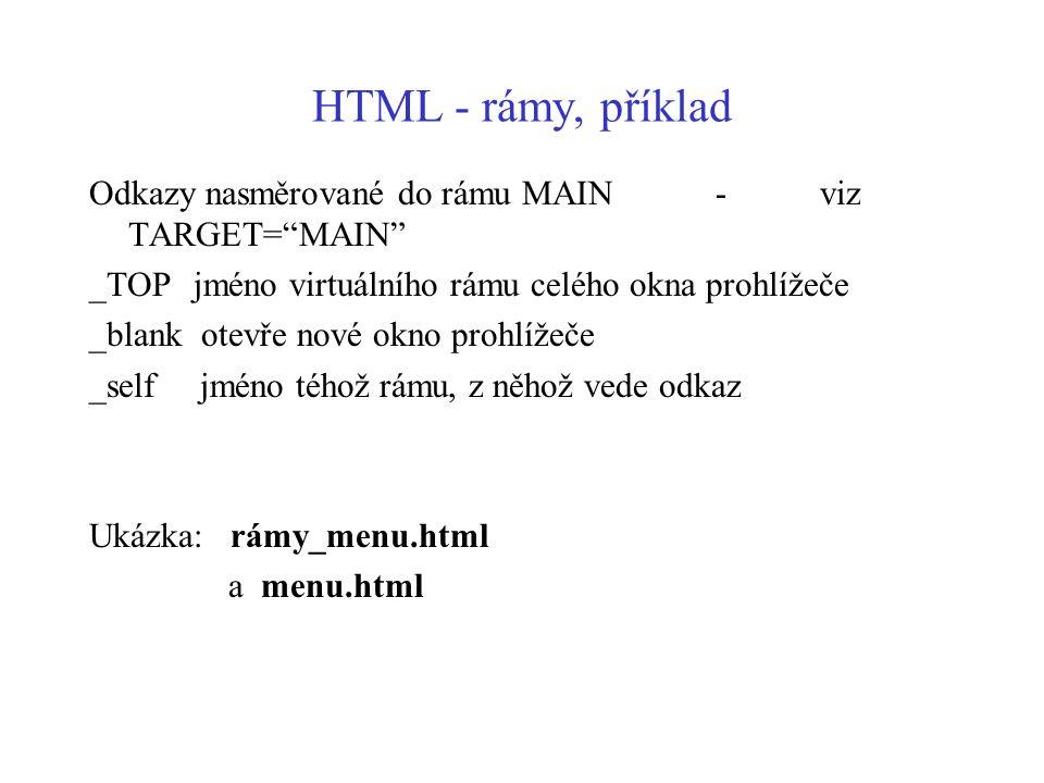 HTML - rámy, příklad Odkazy nasměrované do rámu MAIN - viz TARGET= MAIN _TOP jméno virtuálního rámu celého okna prohlížeče.