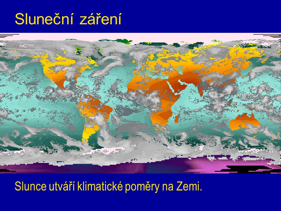 Sluneční záření Slunce utváří klimatické poměry na Zemi.