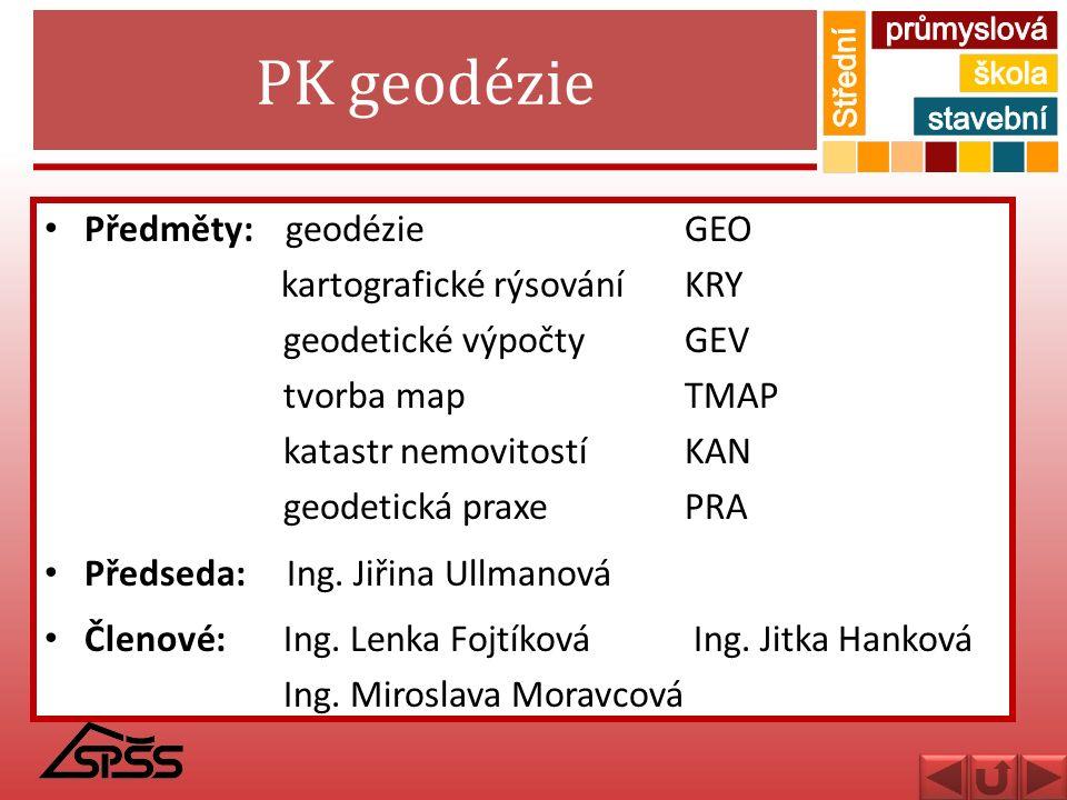 PK geodézie Předměty: geodézie GEO kartografické rýsování KRY