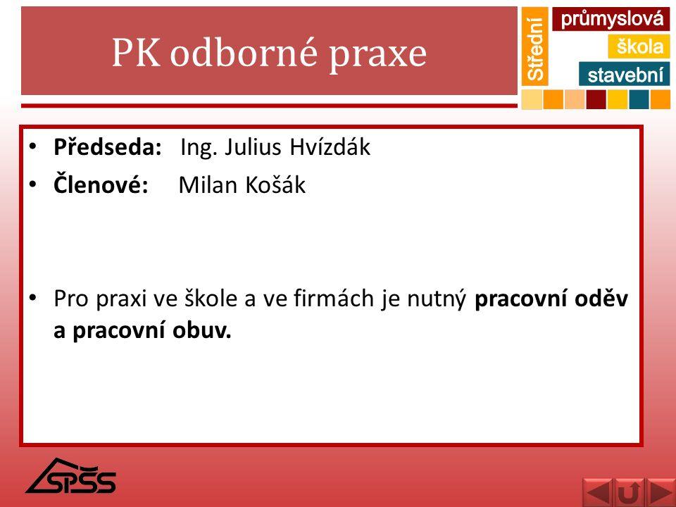 PK odborné praxe Předseda: Ing. Julius Hvízdák Členové: Milan Košák