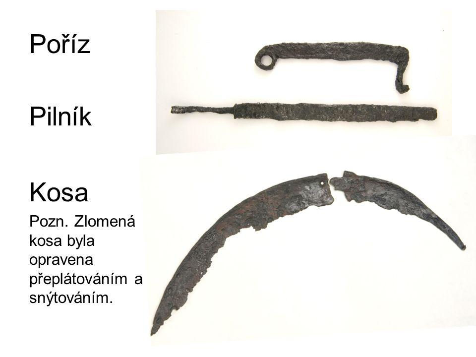 Poříz Pilník Kosa Pozn. Zlomená kosa byla opravena přeplátováním a snýtováním.
