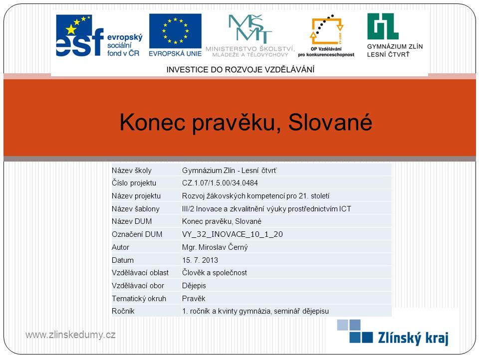 Konec pravěku, Slované www.zlinskedumy.cz Název školy