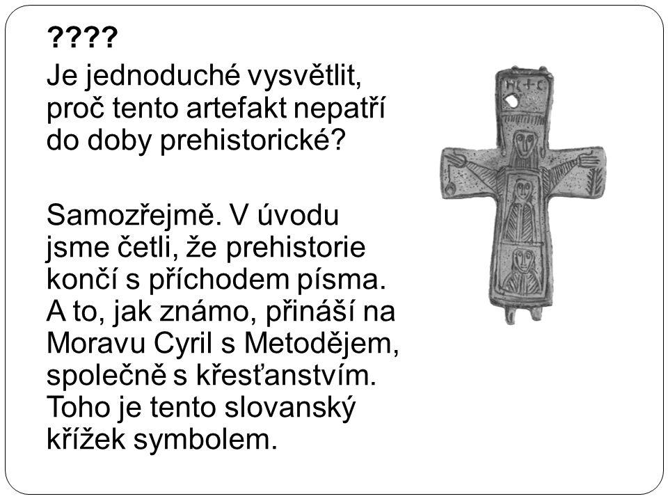 Je jednoduché vysvětlit, proč tento artefakt nepatří do doby prehistorické