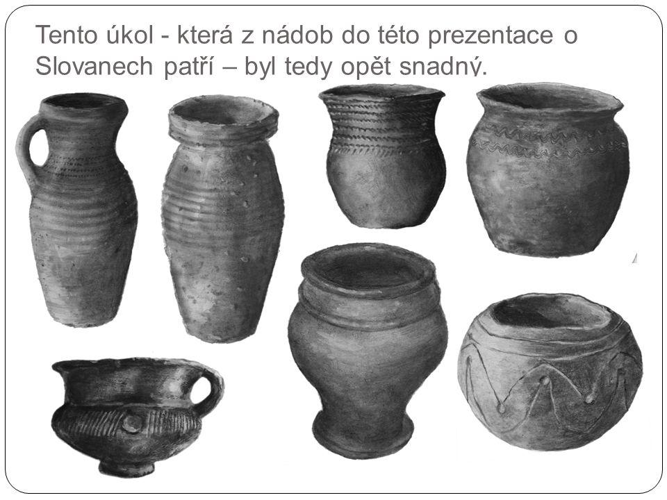 Tento úkol - která z nádob do této prezentace o Slovanech patří – byl tedy opět snadný.