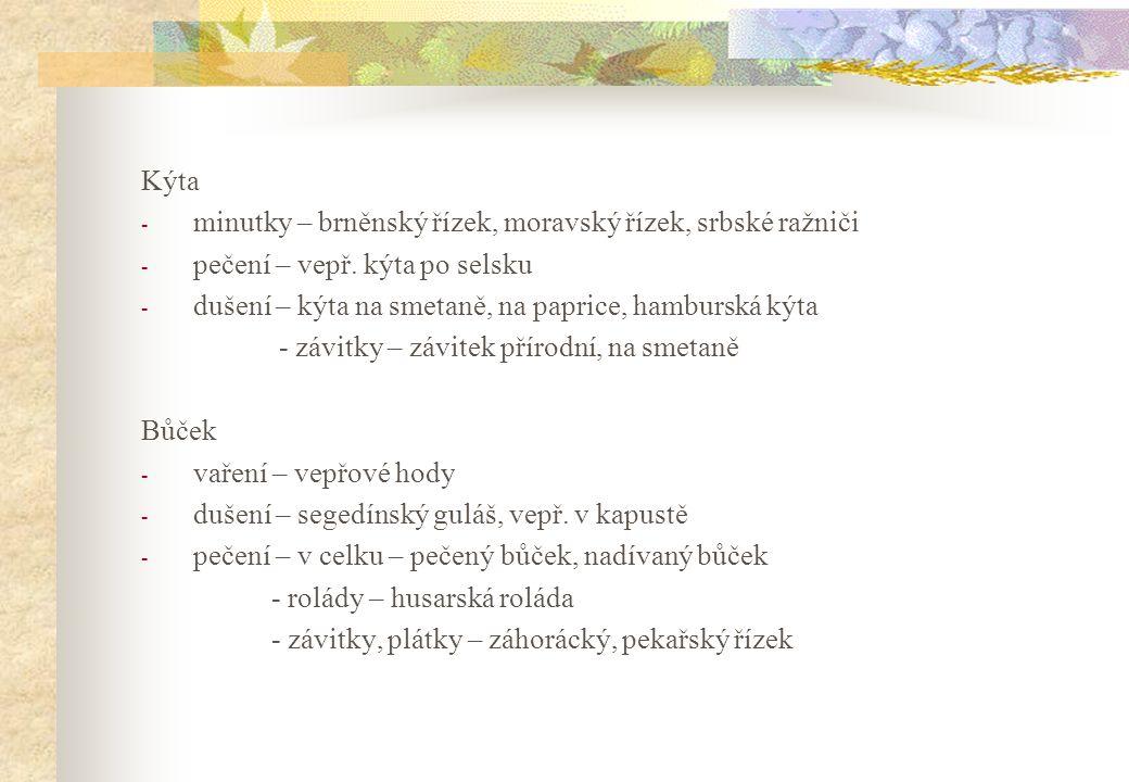 Kýta minutky – brněnský řízek, moravský řízek, srbské ražniči. pečení – vepř. kýta po selsku. dušení – kýta na smetaně, na paprice, hamburská kýta.