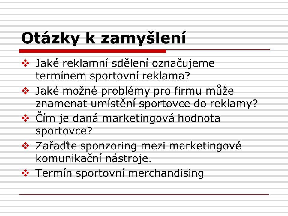 Otázky k zamyšlení Jaké reklamní sdělení označujeme termínem sportovní reklama