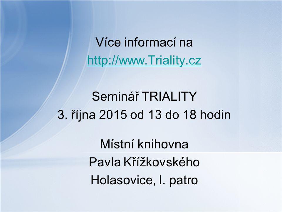 Více informací na http://www.Triality.cz. Seminář TRIALITY. 3. října 2015 od 13 do 18 hodin. Místní knihovna.