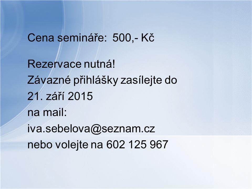 Cena semináře: 500,- Kč Rezervace nutná! Závazné přihlášky zasílejte do. 21. září 2015. na mail: