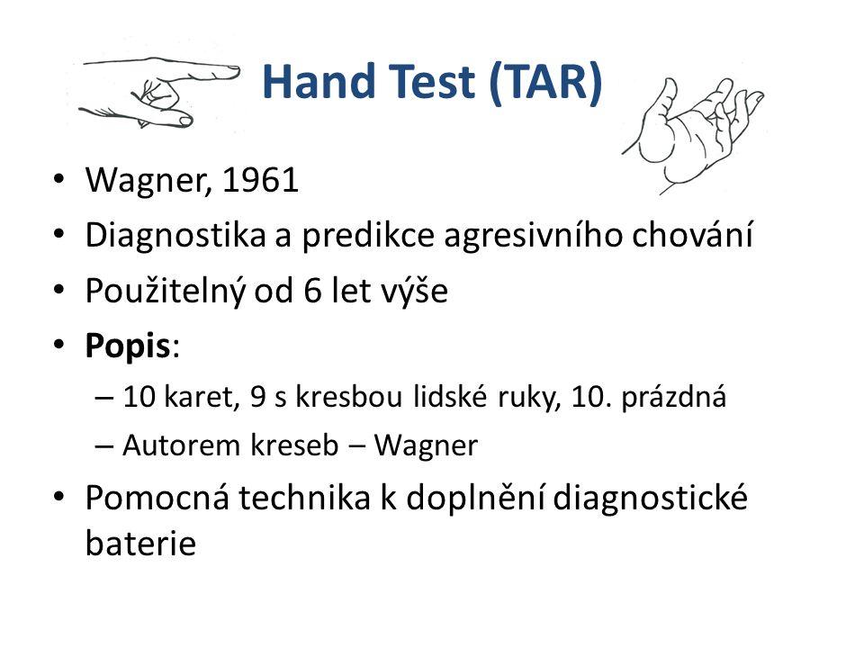 Hand Test (TAR) Wagner, 1961. Diagnostika a predikce agresivního chování. Použitelný od 6 let výše.