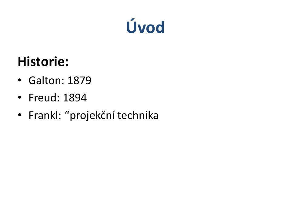 Úvod Historie: Galton: 1879 Freud: 1894 Frankl: projekční technika